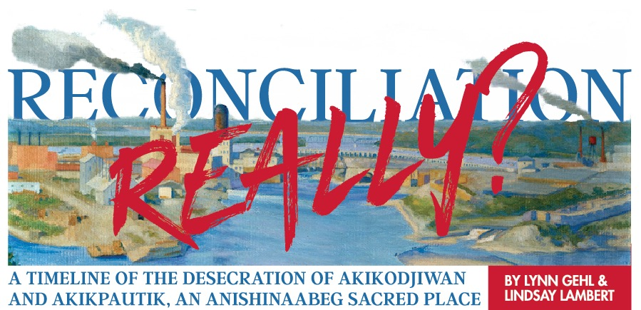 Reconciliation Really? Subtitle: A Timeline of the Desecration of Akikodjiwan and Akikpautik, An Anishinaabeg